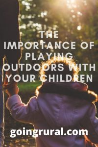 The Importance of Playing Outdoors with Your Children