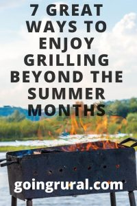 7 Great ways to enjoy grilling Beyond The Summer Months