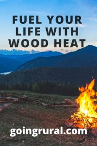 Fuel Your Life with Wood Heat