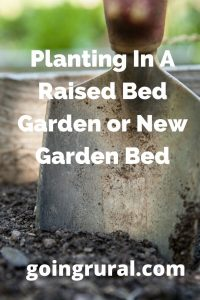 Planting In A Raised Bed Garden or New Garden Bed
