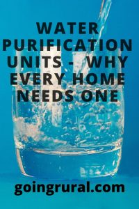 Water purification units -  Why Every home needs one