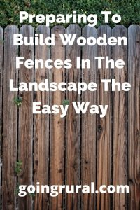 Preparing To Build Wooden Fences In The Landscape The Easy Way