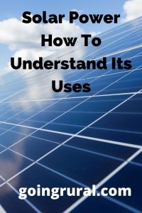 Solar Power How To Understand Its Uses