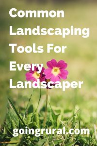 Common Landscaping Tools For Every Landscaper