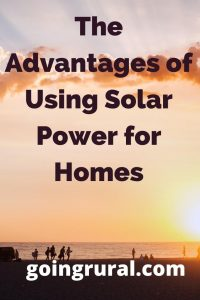 The Advantages of Using Solar Power for Homes
