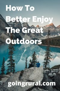 How To Better Enjoy The Great Outdoors